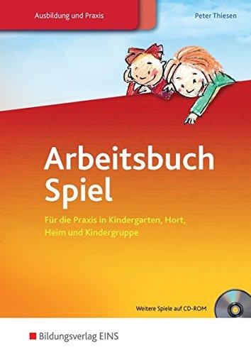 Arbeitsbuch Spiel - Für die Praxis in Kindergarten, Hort, Heim und Kindergruppe